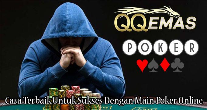 Cara Terbaik Untuk Sukses Dengan Main Poker Online