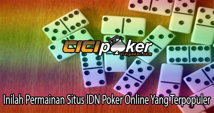 Inilah Permainan Situs IDN Poker Online Yang Terpopuler