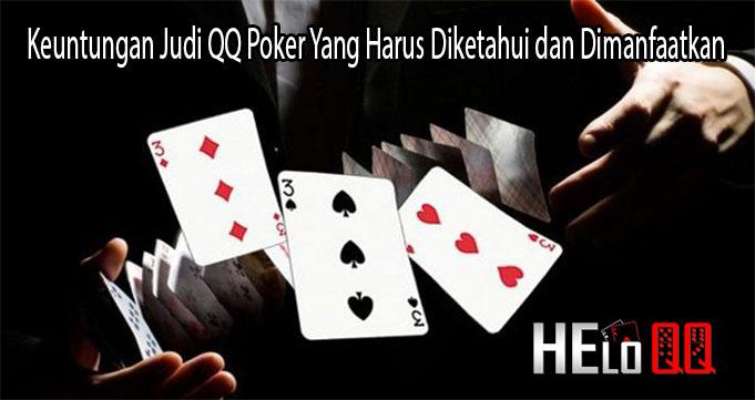 Keuntungan Judi QQ Poker Yang Harus Diketahui dan Dimanfaatkan